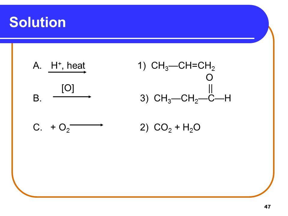 Solution O [O] || B. 3) CH3—CH2—C—H C. + O2 2) CO2 + H2O